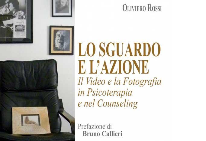 Lo sguardo e l'azione - Oliviero Rossi
